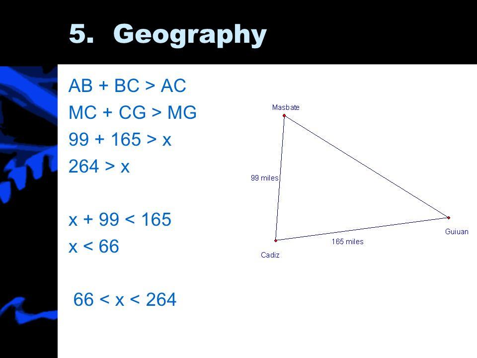 5. Geography AB + BC > AC MC + CG > MG 99 + 165 > x 264 > x x + 99 < 165 x < 66 66 < x < 264