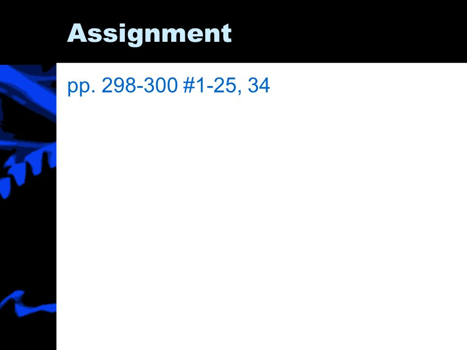 Assignment pp. 298-300 #1-25, 34