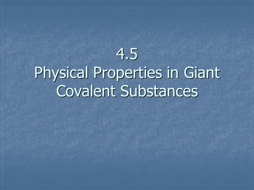 4.5 Physical Properties in Giant Covalent Substances
