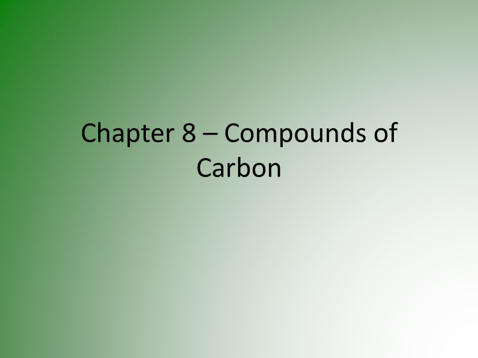 Chapter 8 – Compounds of Carbon