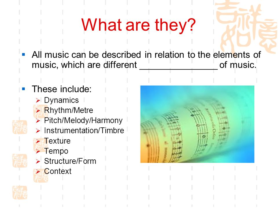 What are they? All music can be described in relation to the elements of music, which are different _______________ of music. These include: Dynamics