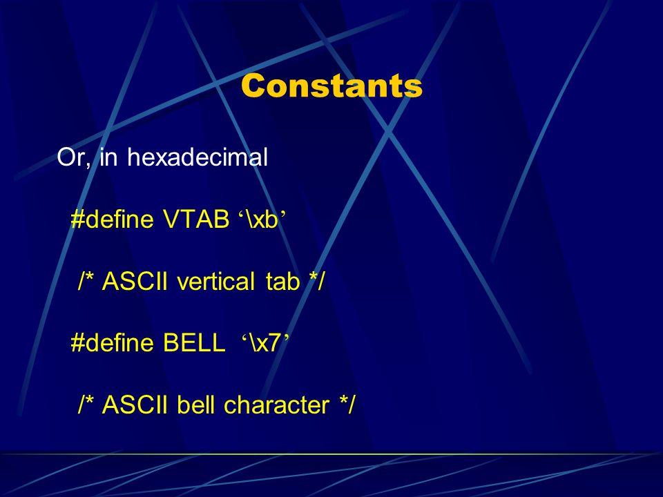 Constants Or, in hexadecimal #define VTAB \xb /* ASCII vertical tab */ #define BELL \x7 /* ASCII bell character */
