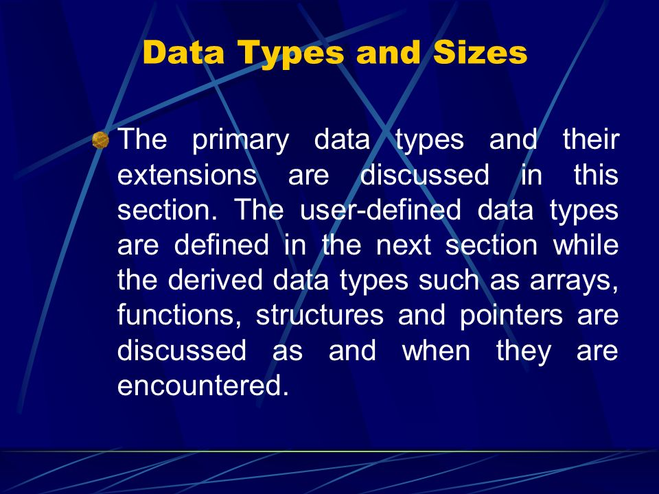 The primary data types and their extensions are discussed in this section. The user-defined data types are defined in the next section while the deriv
