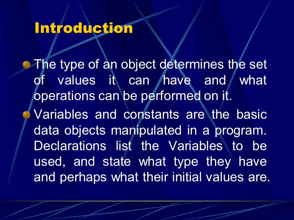 The type of an object determines the set of values it can have and what operations can be performed on it. Variables and constants are the basic data