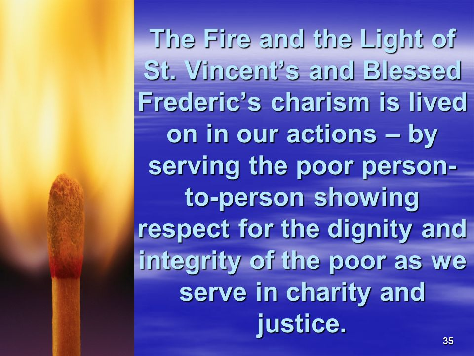C: Jeanne M. Harper - jmharper1964@gmail.com 715-923-954935 The Fire and the Light of St. Vincents and Blessed Frederics charism is lived on in our ac