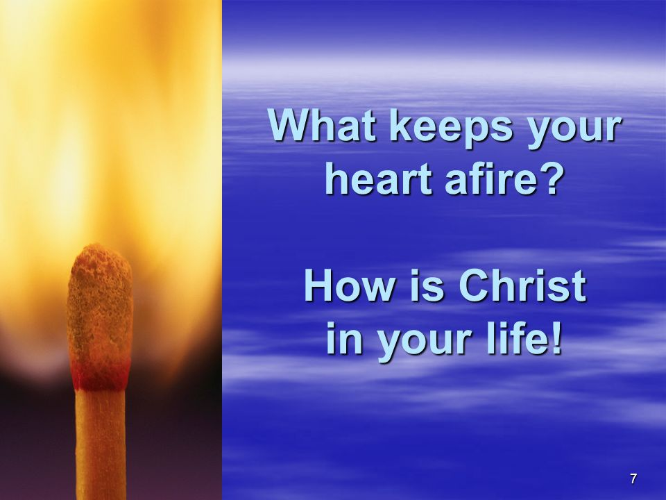 C: Jeanne M. Harper - jmharper1964@gmail.com 715-923-95497 What keeps your heart afire? How is Christ in your life!
