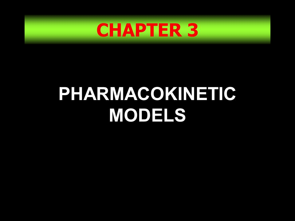 1 CHAPTER 3 PHARMACOKINETIC MODELS