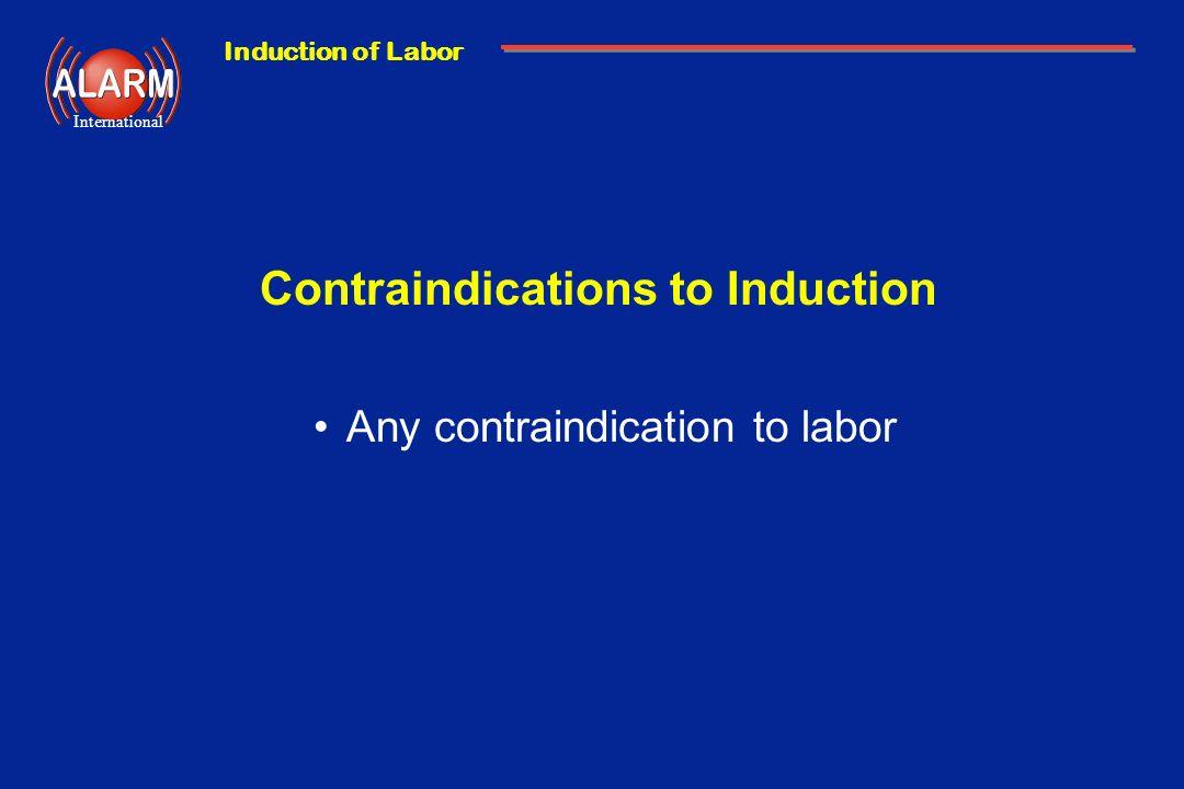 Induction of Labor International Contraindications to Induction Any contraindication to labor