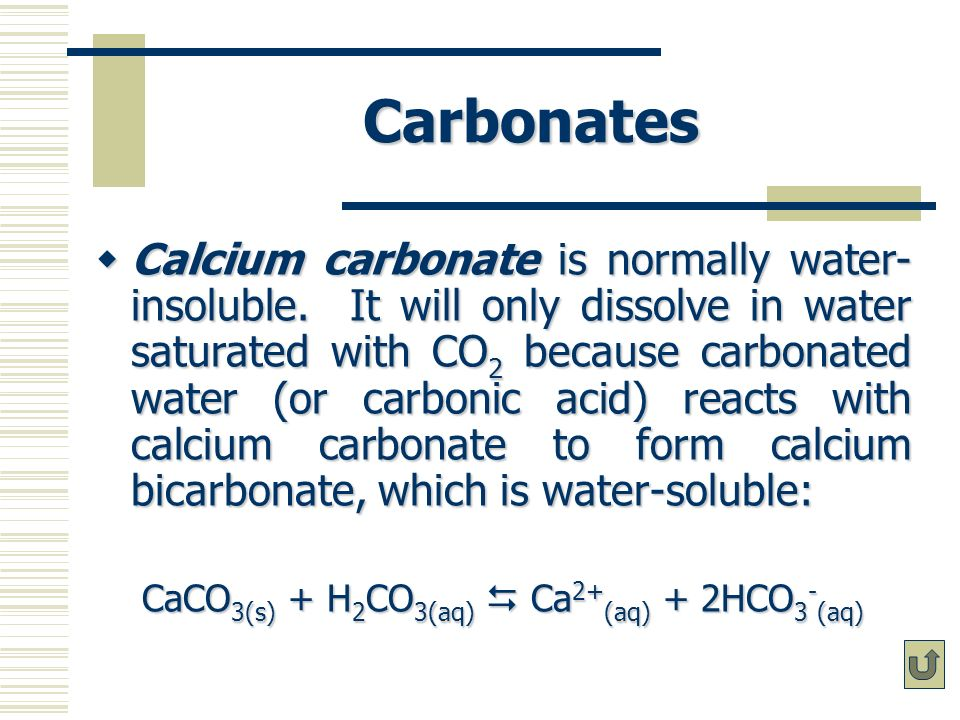 Carbonates Calcium carbonate is normally water- insoluble.