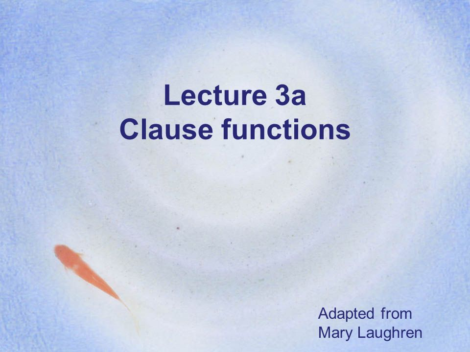 Lecture 3a Clause functions Adapted from Mary Laughren