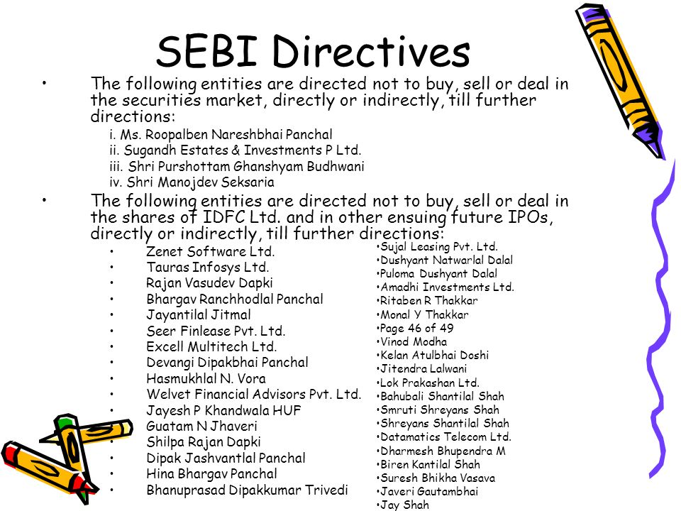 SEBI Directives The following entities are directed not to buy, sell or deal in the securities market, directly or indirectly, till further directions