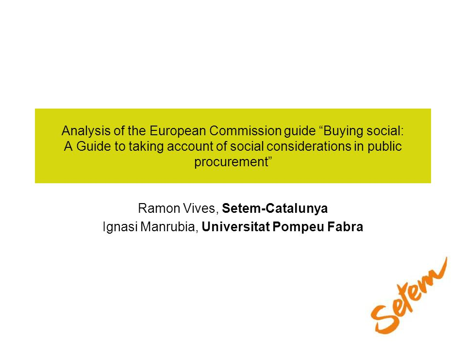 Analysis of the European Commission guide Buying social: A Guide to taking account of social considerations in public procurement Ramon Vives, Setem-C