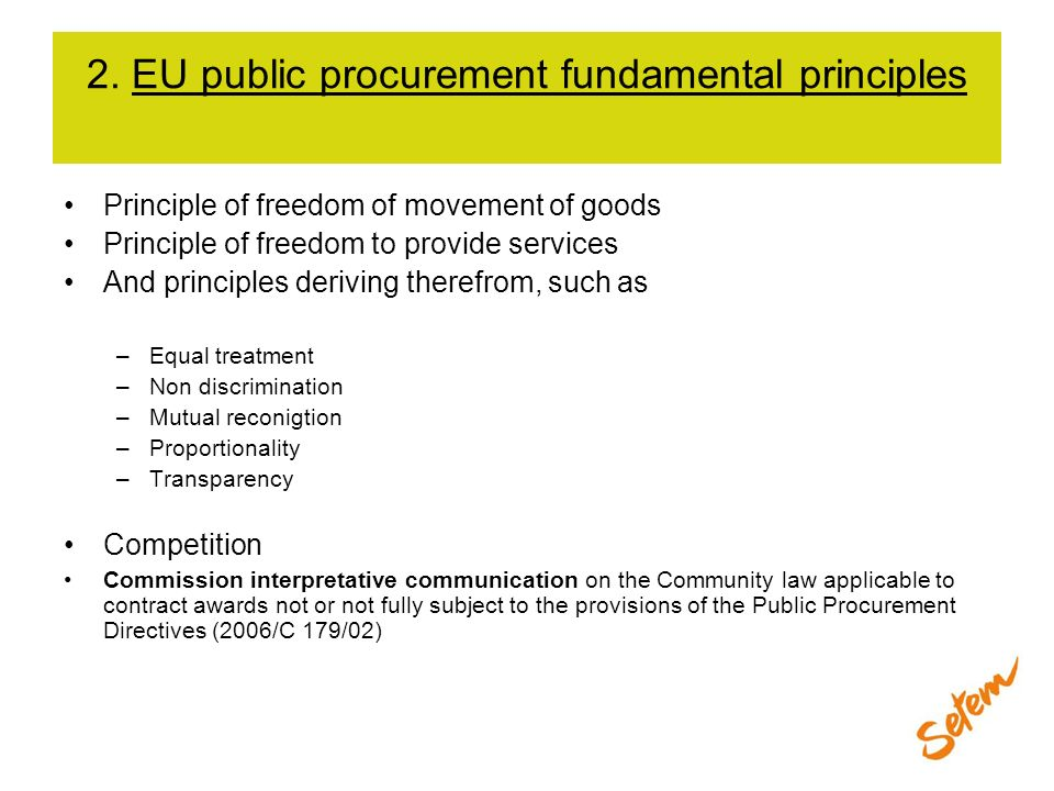 2. EU public procurement fundamental principles Principle of freedom of movement of goods Principle of freedom to provide services And principles deri