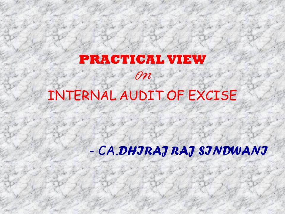 PRACTICAL VIEW ON INTERNAL AUDIT OF EXCISE - CA. DHIRAJ RAJ SINDWANI