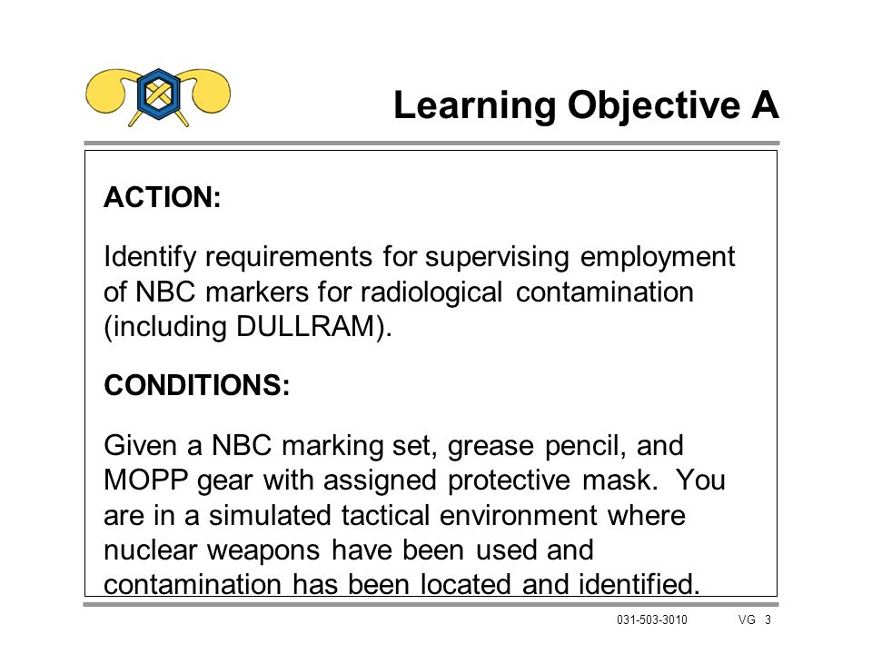 3 031-503-3010 VG Learning Objective A ACTION: Identify requirements for supervising employment of NBC markers for radiological contamination (includi