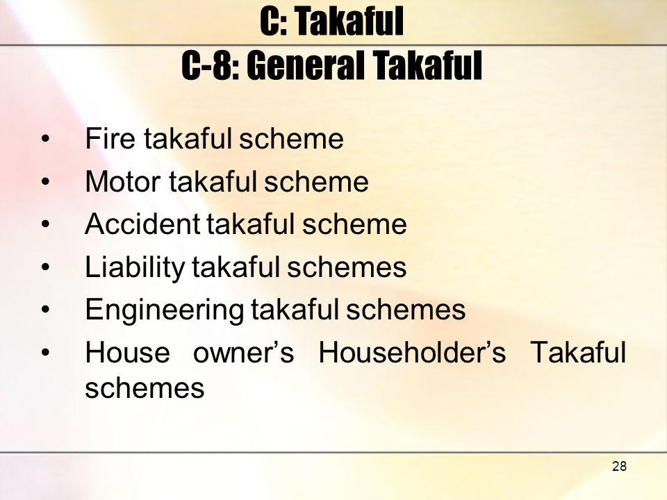 28 C: Takaful C-8: General Takaful Fire takaful scheme Motor takaful scheme Accident takaful scheme Liability takaful schemes Engineering takaful schemes House owners Householders Takaful schemes