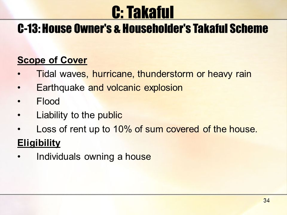 34 C: Takaful C-13: House Owner's & Householder's Takaful Scheme Scope of Cover Tidal waves, hurricane, thunderstorm or heavy rain Earthquake and volc