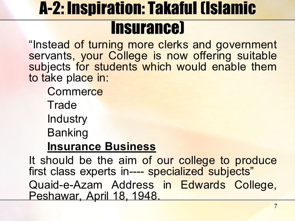 7 A-2: Inspiration: Takaful (Islamic Insurance) Instead of turning more clerks and government servants, your College is now offering suitable subjects