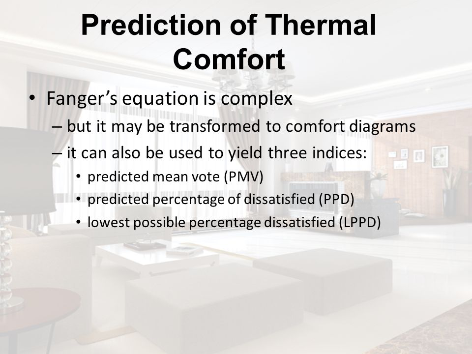Prediction of Thermal Comfort Fangers equation is complex – but it may be transformed to comfort diagrams – it can also be used to yield three indices