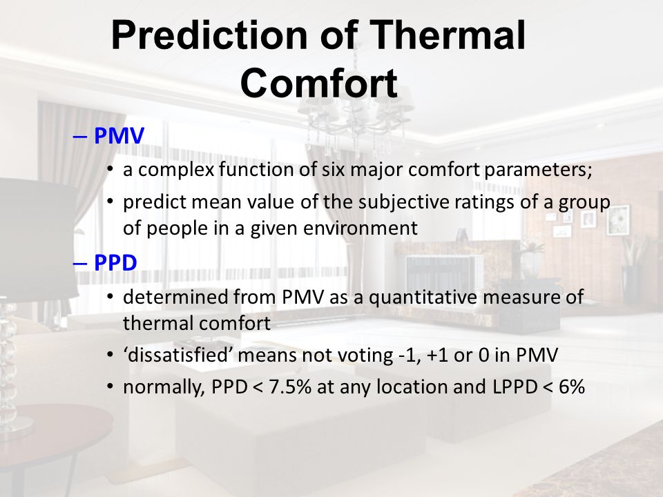 Prediction of Thermal Comfort – PMV a complex function of six major comfort parameters; predict mean value of the subjective ratings of a group of peo
