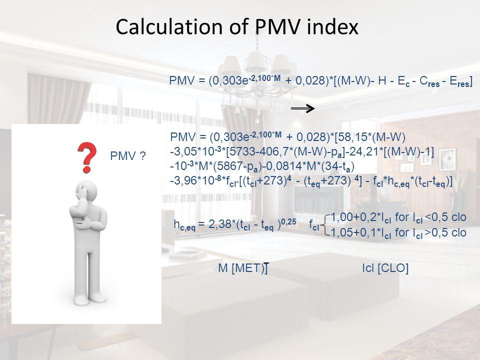 Calculation of PMV index PMV = (0,303e -2,100*M + 0,028)*[58,15*(M-W) -3,05*10 -3 *[5733-406,7*(M-W)-p a ]-24,21*[(M-W)-1] -10 -3 *M*(5867-p a )-0,081