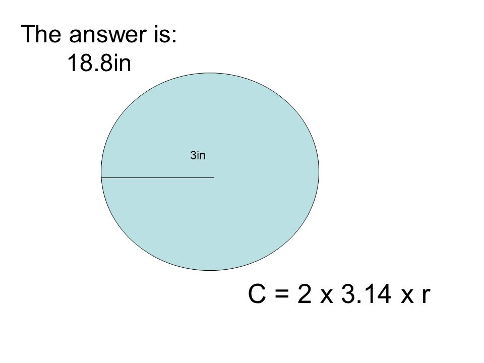 3in C = 2 x 3.14 x r The answer is: 18.8in