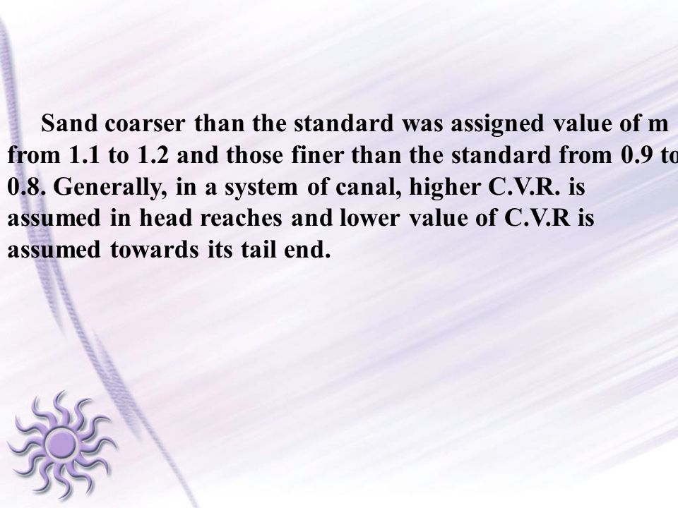 Sand coarser than the standard was assigned value of m from 1.1 to 1.2 and those finer than the standard from 0.9 to 0.8. Generally, in a system of ca