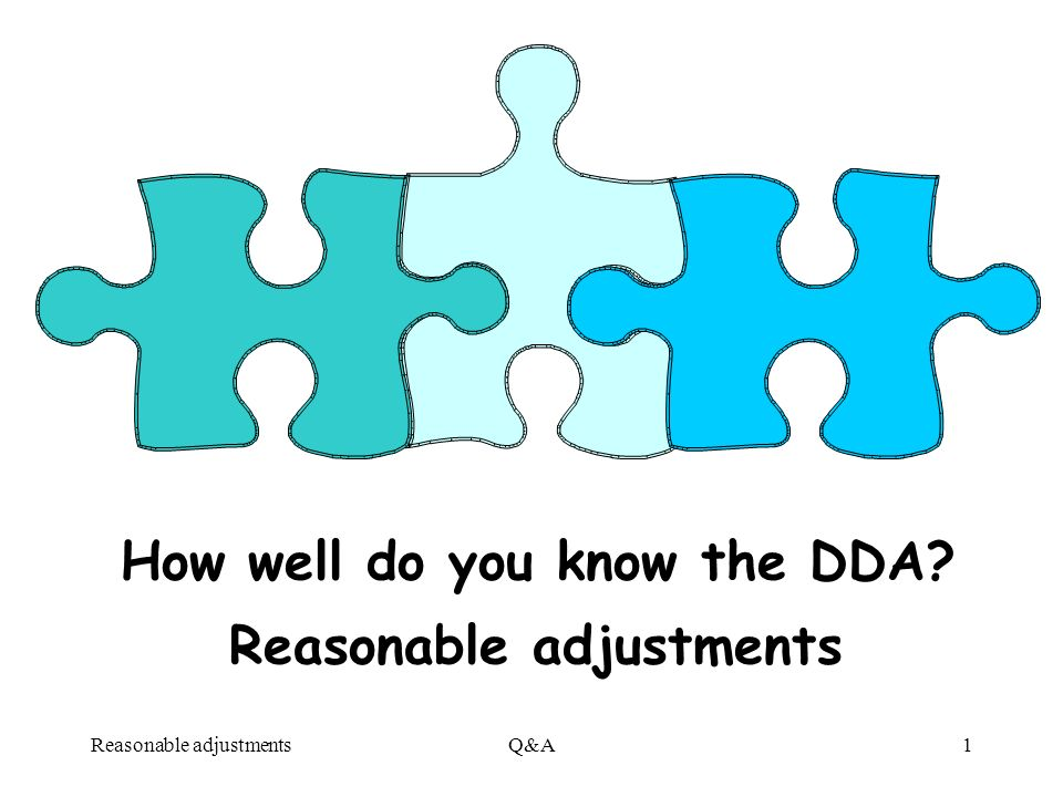 Reasonable adjustmentsQ&A1 How well do you know the DDA Reasonable adjustments