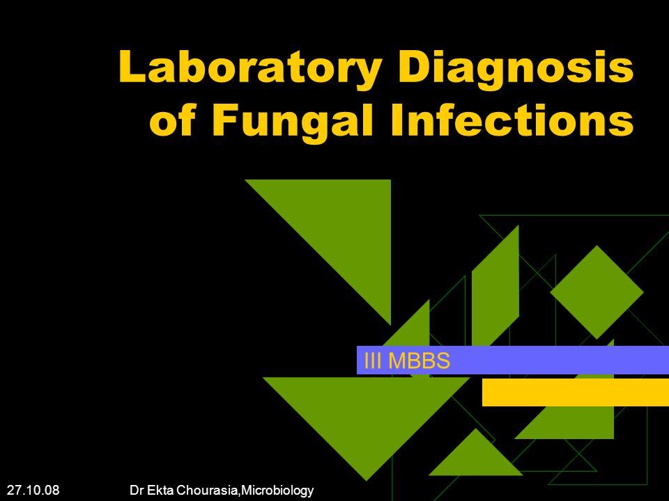 27.10.08 Dr Ekta Chourasia,Microbiology Laboratory Diagnosis of Fungal Infections III MBBS