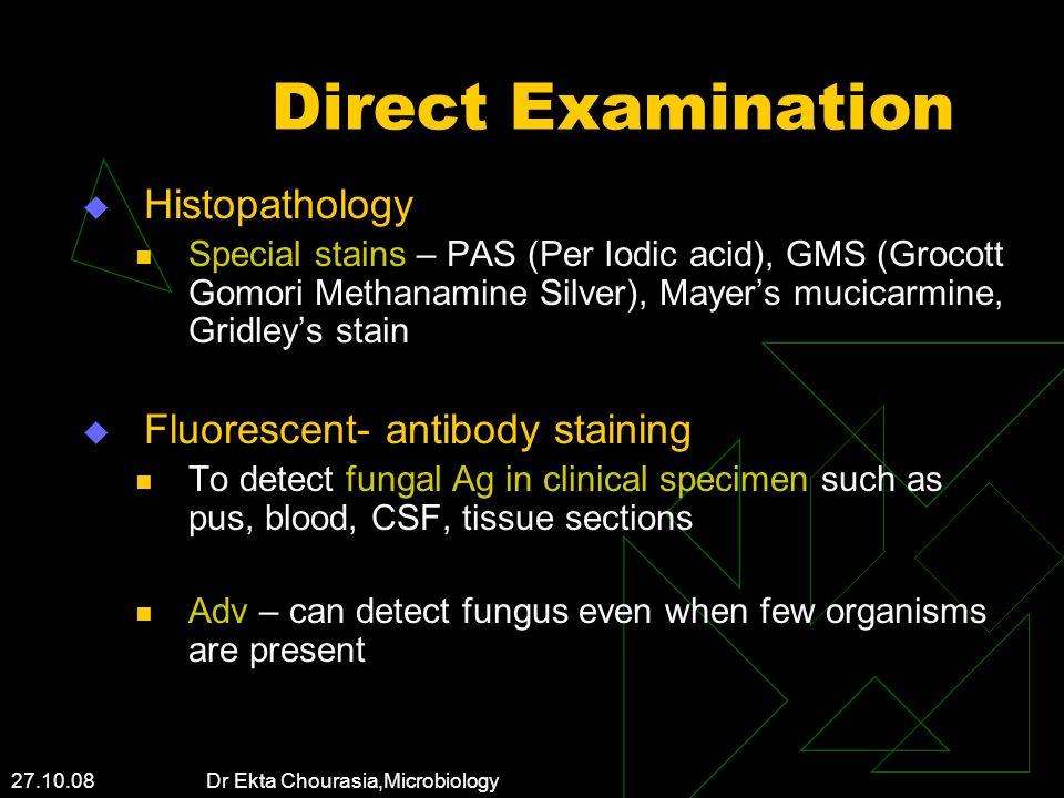 27.10.08 Dr Ekta Chourasia,Microbiology Direct Examination Histopathology Special stains – PAS (Per Iodic acid), GMS (Grocott Gomori Methanamine Silve