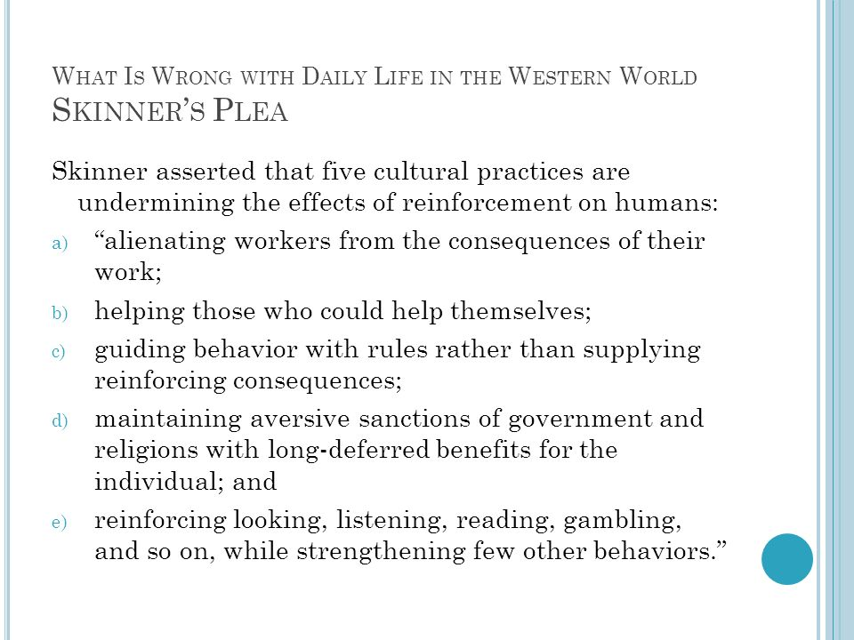 W HAT I S W RONG WITH D AILY L IFE IN THE W ESTERN W ORLD S KINNER S P LEA Skinner asserted that five cultural practices are undermining the effects o