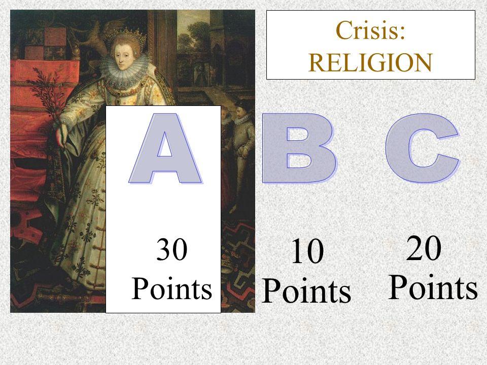 30 Points 20 Points 10 Points Crisis: RELIGION