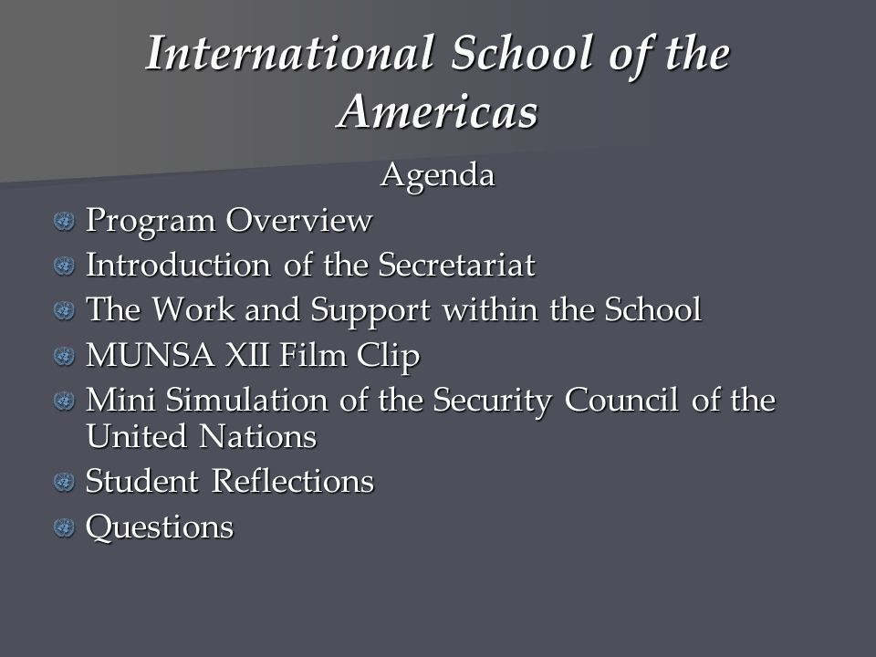 International School of the Americas Agenda Program Overview Introduction of the Secretariat The Work and Support within the School MUNSA XII Film Cli