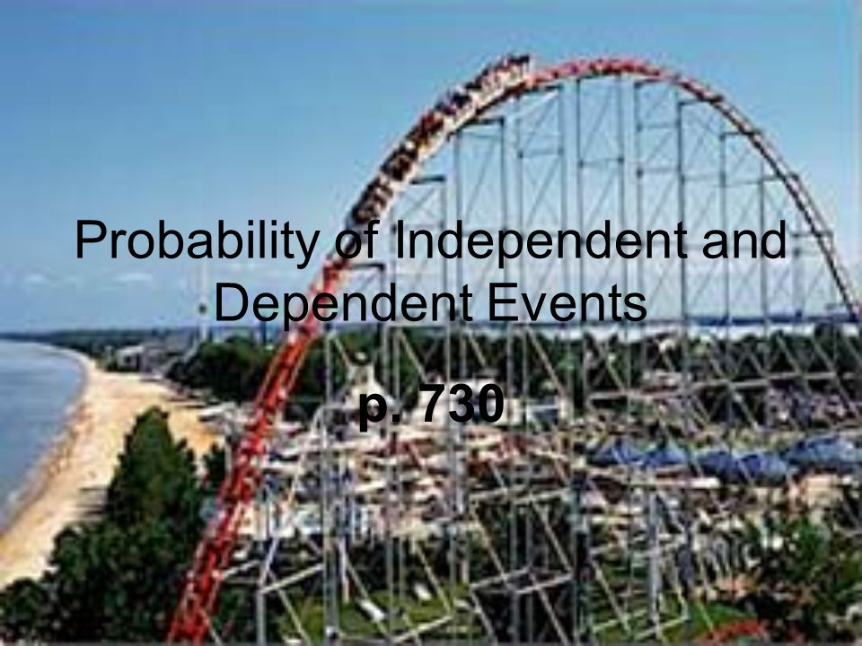 Probability of Independent and Dependent Events p. 730
