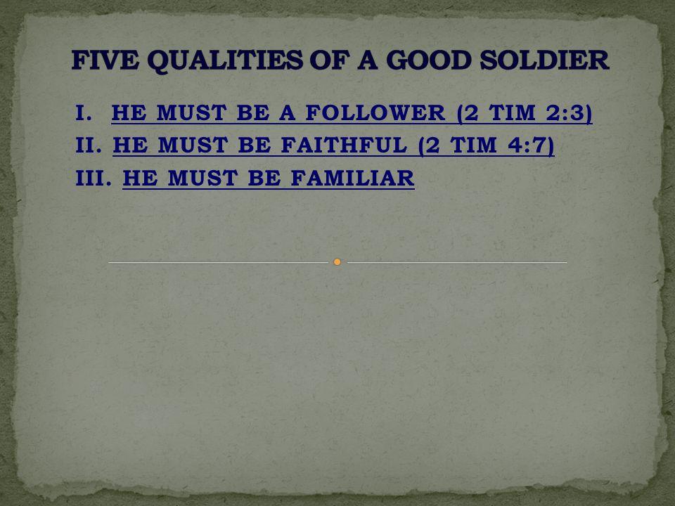 I. HE MUST BE A FOLLOWER (2 TIM 2:3) II. HE MUST BE FAITHFUL (2 TIM 4:7) III. HE MUST BE FAMILIAR