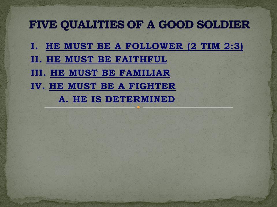 I. HE MUST BE A FOLLOWER (2 TIM 2:3) II. HE MUST BE FAITHFUL III.