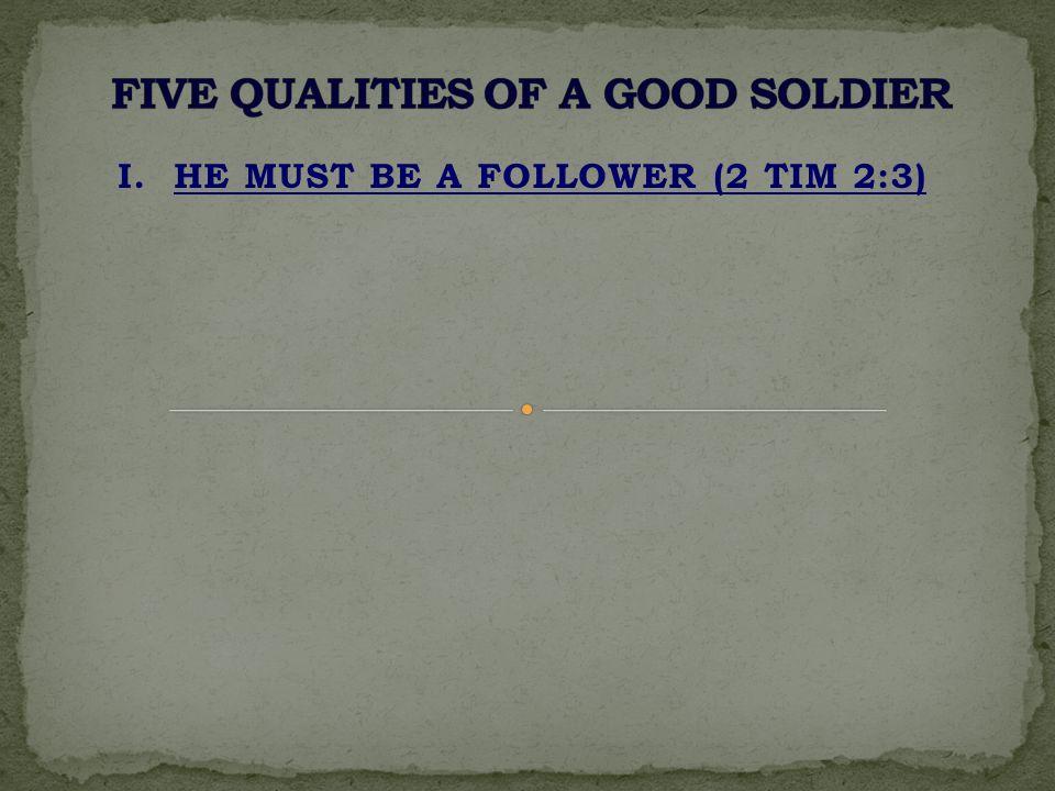 I. HE MUST BE A FOLLOWER (2 TIM 2:3)