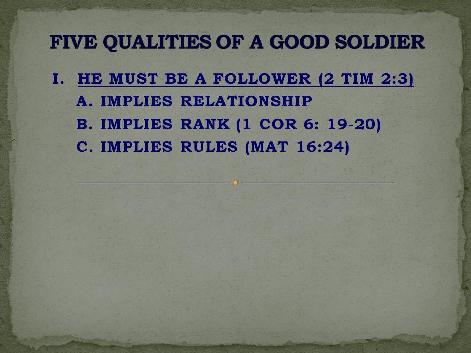 I. HE MUST BE A FOLLOWER (2 TIM 2:3) A. IMPLIES RELATIONSHIP B.