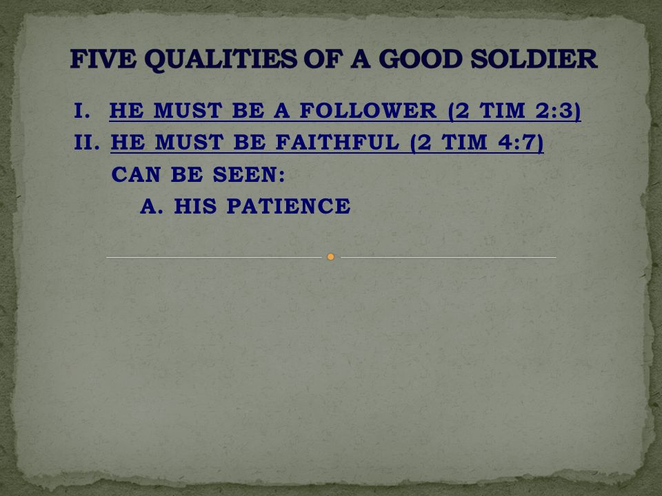 I. HE MUST BE A FOLLOWER (2 TIM 2:3) II. HE MUST BE FAITHFUL (2 TIM 4:7) CAN BE SEEN: A.