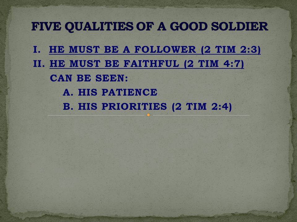 I.HE MUST BE A FOLLOWER (2 TIM 2:3) II. HE MUST BE FAITHFUL (2 TIM 4:7) CAN BE SEEN: A.