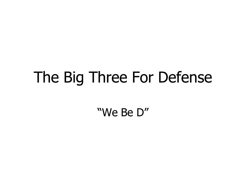 The Big Three For Defense We Be D