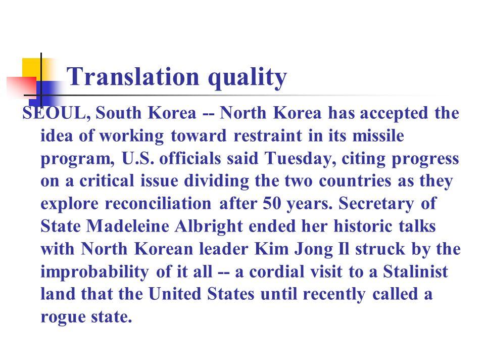 Translation quality SEOUL, South Korea -- North Korea has accepted the idea of working toward restraint in its missile program, U.S.