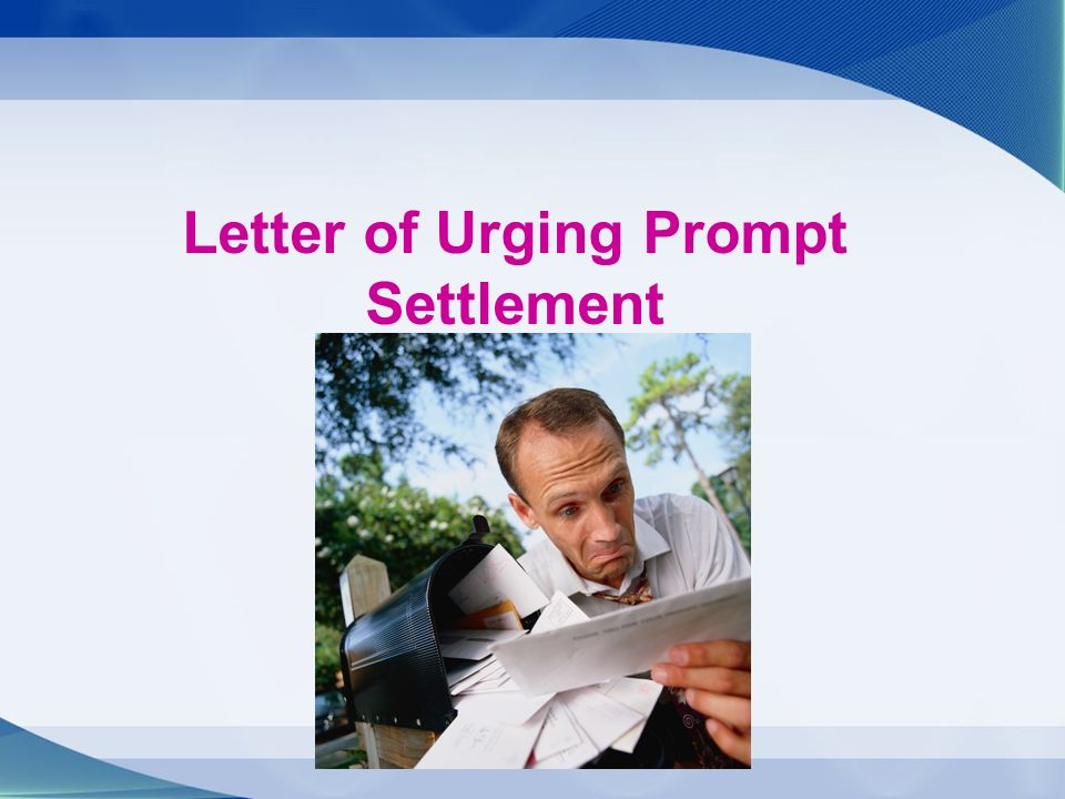 Focal Points Understanding the necessity of early settlement How to urge settlement Letter writing format of urging prompt settlement Grasping useful sentences or related words