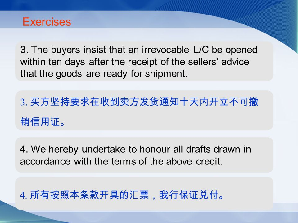 Exercises 3. The buyers insist that an irrevocable L/C be opened within ten days after the receipt of the sellers advice that the goods are ready for