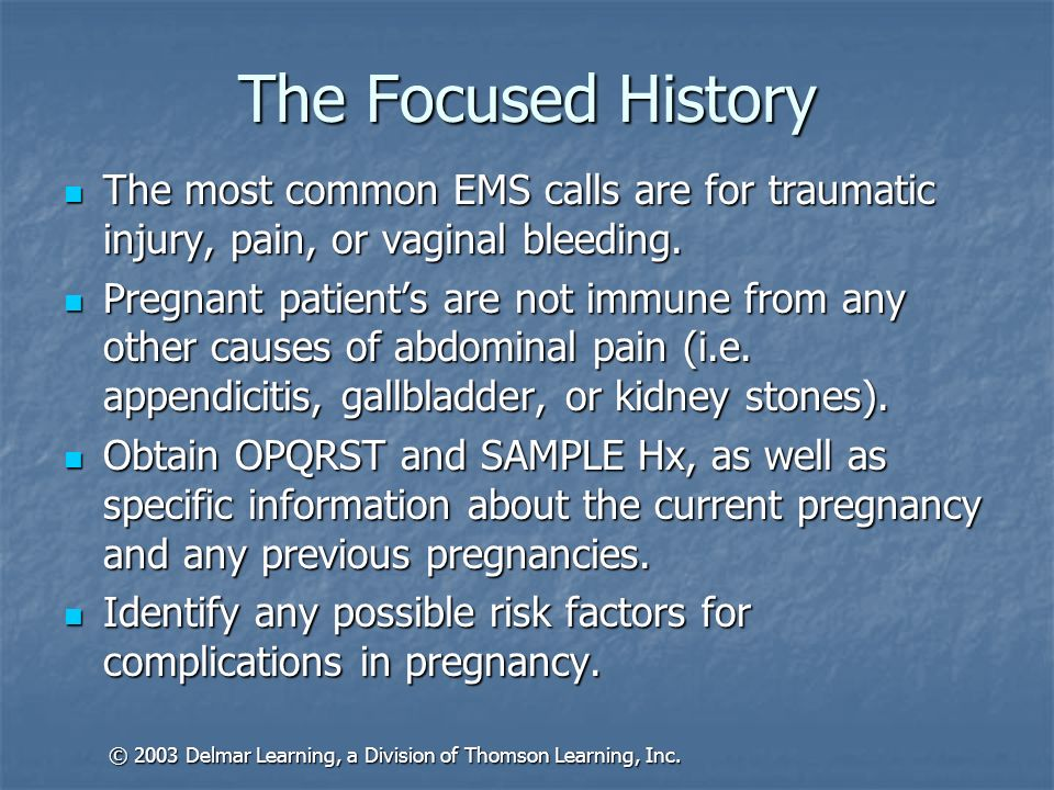 The Focused History The most common EMS calls are for traumatic injury, pain, or vaginal bleeding. The most common EMS calls are for traumatic injury,