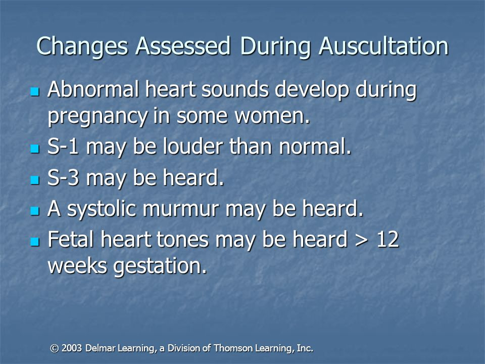 Changes Assessed During Auscultation Abnormal heart sounds develop during pregnancy in some women. Abnormal heart sounds develop during pregnancy in s