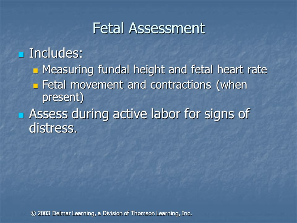 Fetal Assessment Includes: Includes: Measuring fundal height and fetal heart rate Measuring fundal height and fetal heart rate Fetal movement and cont