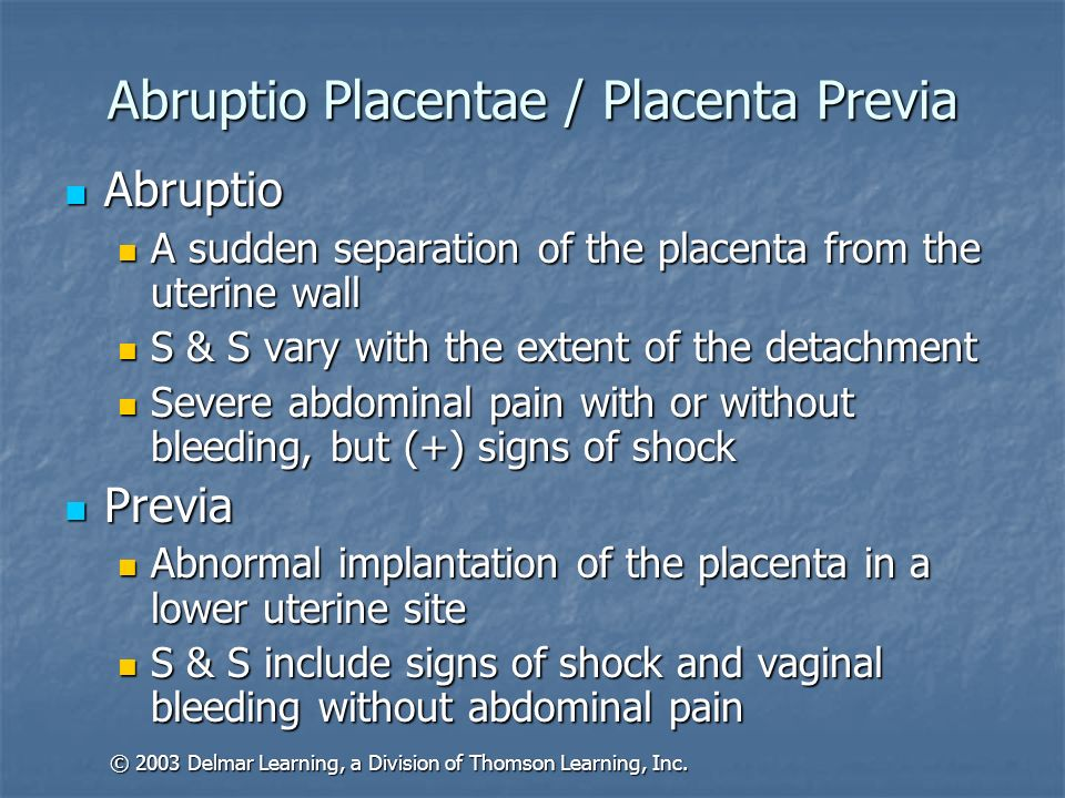 Abruptio Placentae / Placenta Previa Abruptio Abruptio A sudden separation of the placenta from the uterine wall A sudden separation of the placenta f