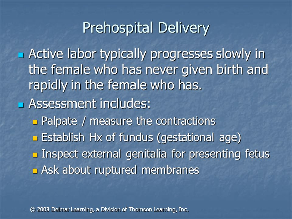 Prehospital Delivery Active labor typically progresses slowly in the female who has never given birth and rapidly in the female who has. Active labor