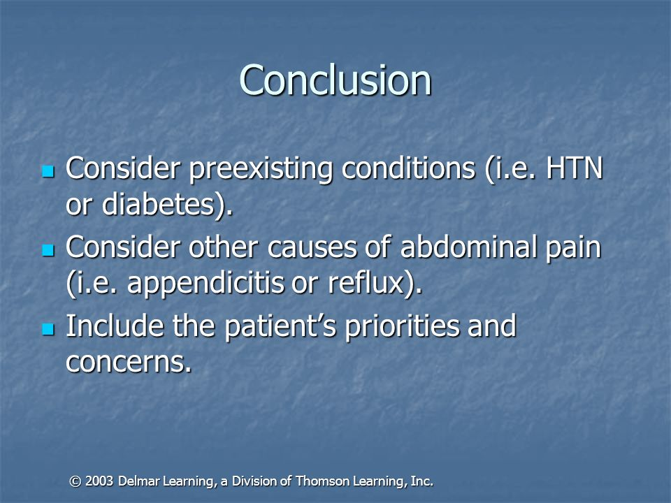 Consider preexisting conditions (i.e. HTN or diabetes). Consider preexisting conditions (i.e. HTN or diabetes). Consider other causes of abdominal pai